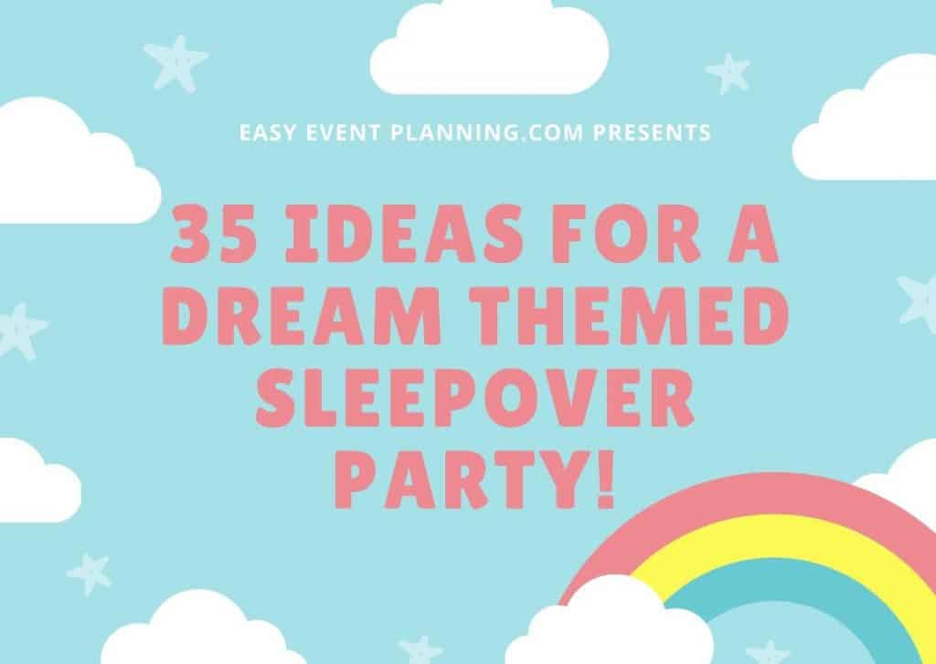 37 Exciting Dream Theme Sleepover Party Ideas