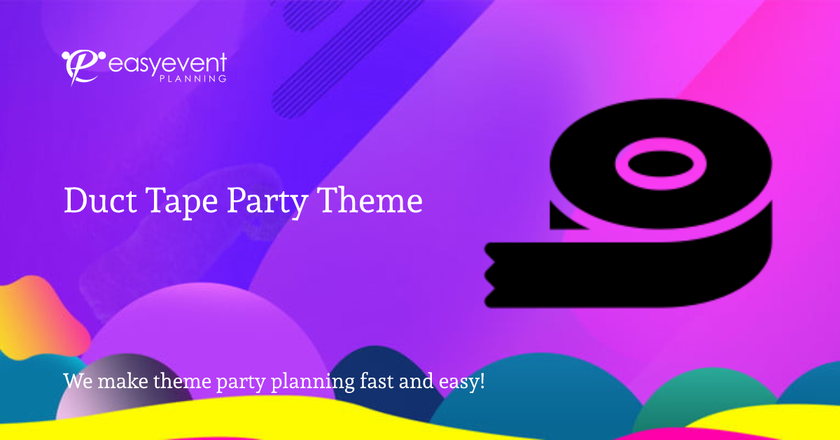 Duct Tape Party Theme
